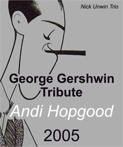 Andi Hopgood - George Gershwin Tribute - 2005